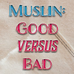 Good Muslin Versus Bad