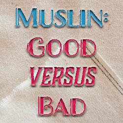 Good Muslin Versus Bad